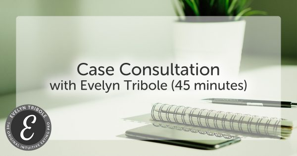 Case Consultation with Evelyn Tribole (45-Minutes)